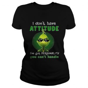 Grinch I dont have attitude Ive got personality shirt Classic Ladies Tee