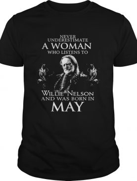 Never Underestimate A Woman Who Listens To Willie Nelson And Was Born In May Shirt