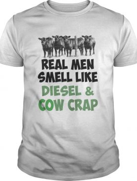 Real men smell like diesel and cow crap shirt