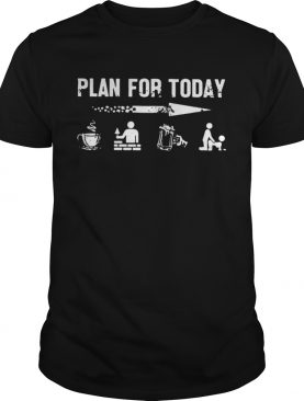 Plan For Today Bricklayer Plan shirt