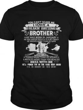 You cant scare me I have a freaking awesome brother he was born in January shirt