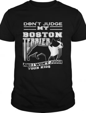 Dont Judge My Boston Terrier shirt
