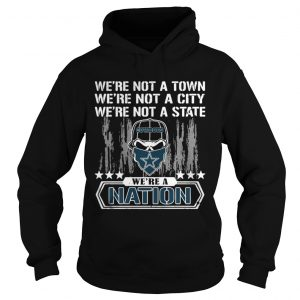 Dallas Cowboys Were not a Town were not a City were not a State shirt Hoodie