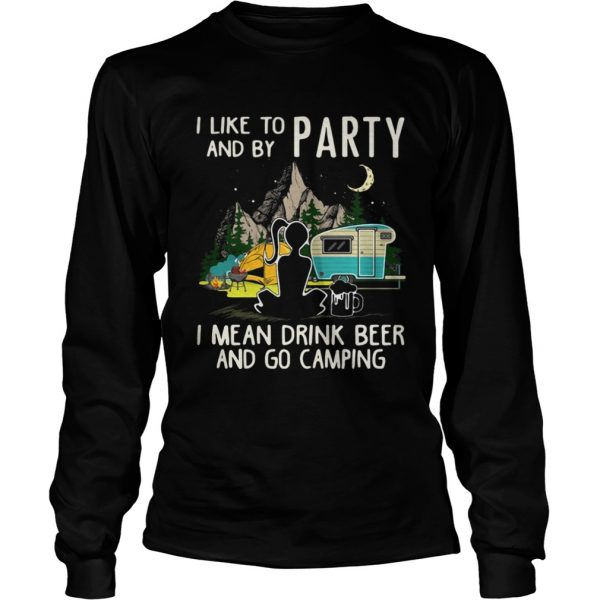 I like to party and by party I mean drink beer and go camping shirt Longsleeve Tee Unisex