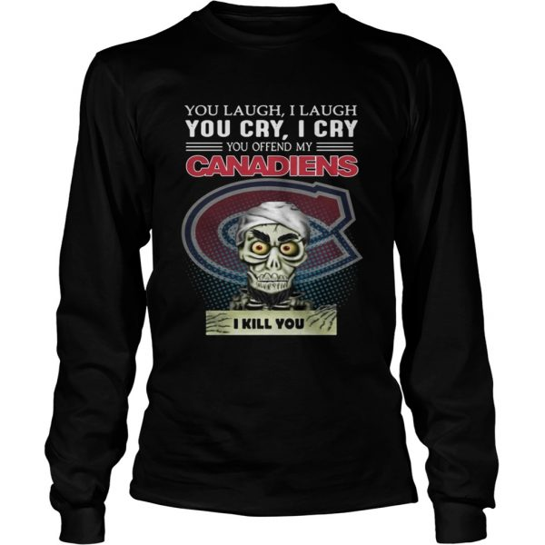 Jeff Dunham you laugh I laugh you cry I cry you offend my Canadiens shirt Longsleeve Tee Unisex