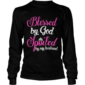 Blessed By God Spoiled By My Husband Shirt Longsleeve Tee Unisex
