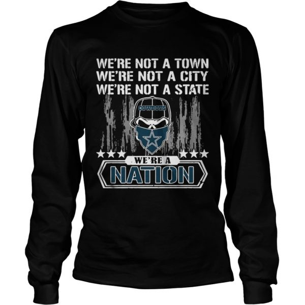 Dallas Cowboys Were not a Town were not a City were not a State shirt Longsleeve Tee Unisex