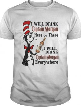 Dr Seuss I will drink Captain Morgan here or there I will drink Captain Morgan everywhere shirt