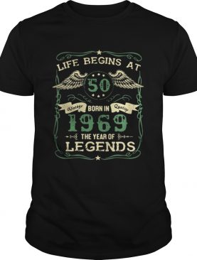 Life begins at 50 born in 1969 the year of legends shirt