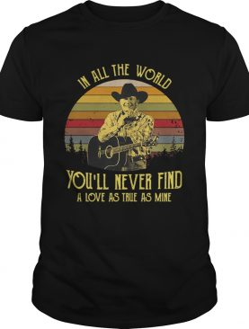 George Strait in all the world youll never find a love as true as mine retro shirt