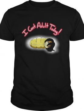 Official I Cant Adult Today Shirt