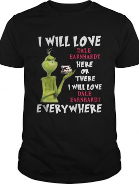 Grinch I will love Dale Earnhardt here or there or everywhere shirt