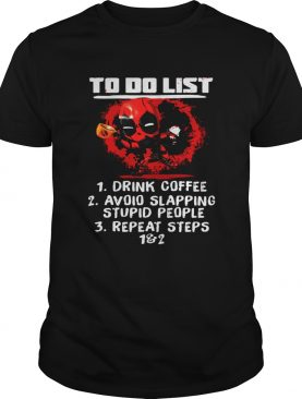 Deadpool to do list drink coffee a voip slapping stupid people shirt