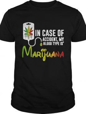 In Case Of Accident My Blood Type Is Marijuana Shirt