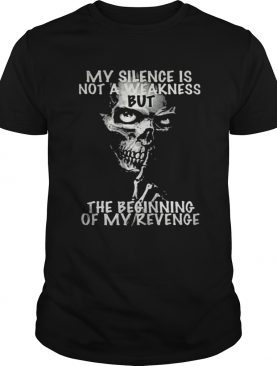 My silence is not a weakness but the beginning of my revenge shirt