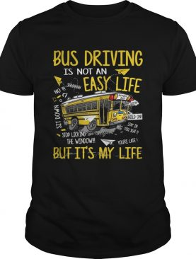 Bus driving is not an easy life but its my life shirt
