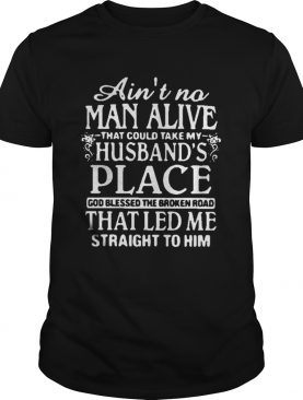 Aint no man alive that could take my husbands place god blessed the broken road shirt