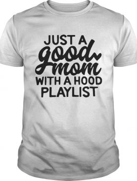 Just A Good Mom With A Hood Playlist Shirt