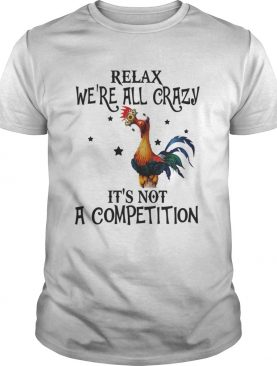 Chicken relax were all crazy its not a competition shirt