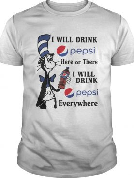 Dr Seuss I will drink Pepsi here or there I will drink Pepsi shirt