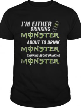 Im either drinking Monster about to drink Monster shirt