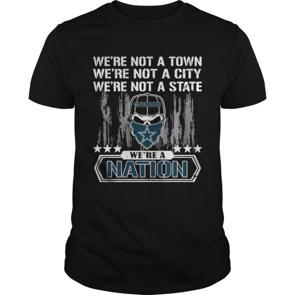Dallas Cowboys Were not a Town were not a City were not a State shirt Shirt
