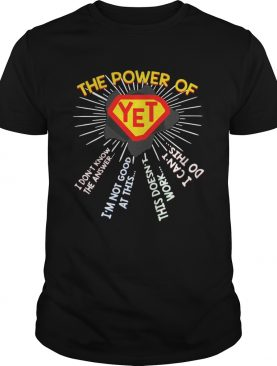 The power of YET I dont know the answer im not good at this Shirt