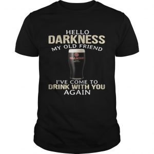 Beamish Hello Darkness My Old Friend Ive Come To Drink With You Again Shirt Shirt