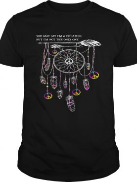 Hippie dream catcher you may say Im a dreamer but Im not the only one shirt