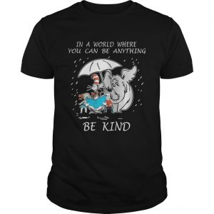 In a world where you can be anything be kind shirt Shirt