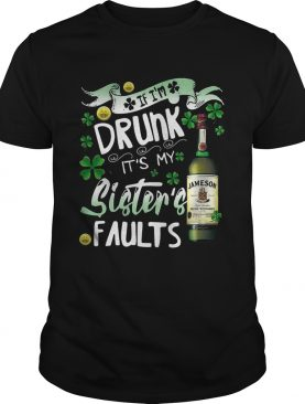 Jameson wine If Im drunk Its my sisters faults shirt
