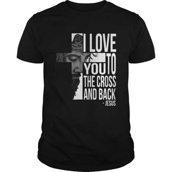 Jesus I Love You To The Cross And Back Shirt Shirt