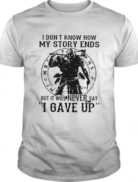 Viking Warrior I dont know how my story ends but it will never say I gave up shirt