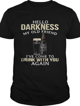 Carlow OHaras Irish Hello Darkness My Old Friend Ive Come To Drink With You Again Shirt