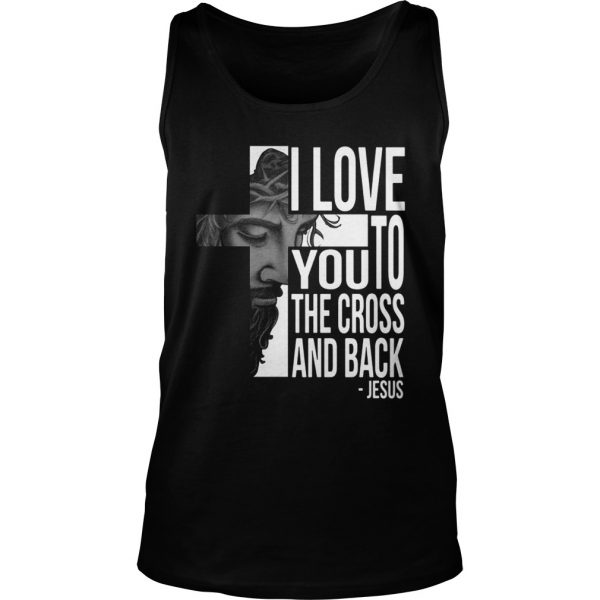 Jesus I Love You To The Cross And Back Shirt TankTop
