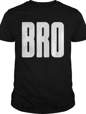 Bro Brother shirt