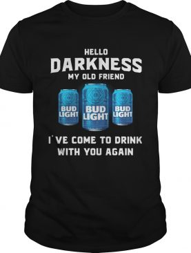 Bud Light hello darkness my old friend I've come to drink with you again shirts
