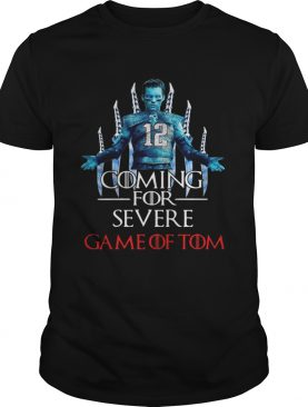 Coming for severe Game of Tom Tom Brady shirt