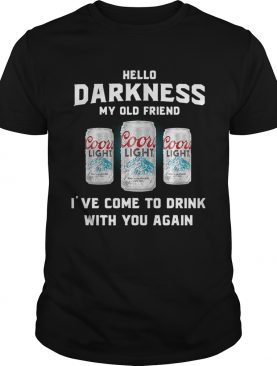 Coors Light hello darkness my old friend I've come to drink with you again tshirts