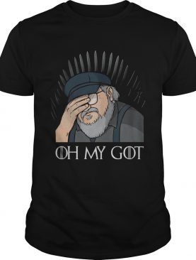 George R. R. Martin oh my GOT Game Of Thrones shirt