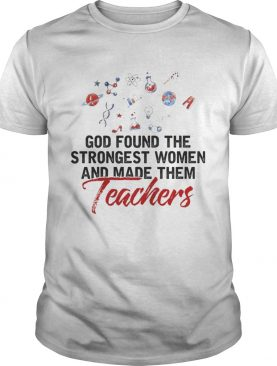God found the strongest women and made them teachers shirt