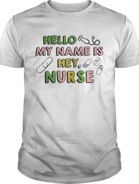 Hello my name is hey nurse shirt