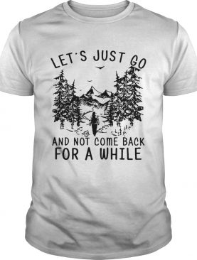 Hiking girl lets is just go and not come back for a while shirt