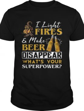I Light Fire & Make Beer Disappear What's Your Superpower T-shirt
