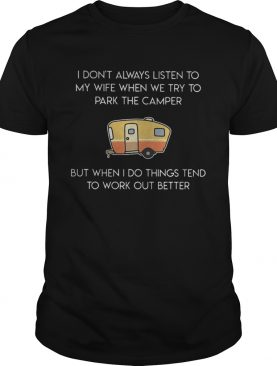 I don't always listen to my wife when we try to park the camper shirt