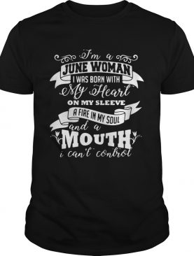 Im a June woman I was born with my heart on my sleeve shirt