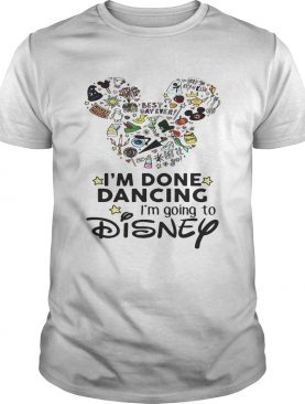 Mickey Mouse I'm done dancing I'm going to Disney shirt
