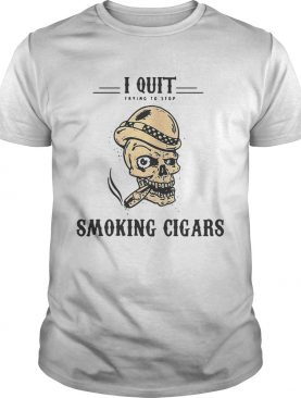 Skull I quit trying to stop smoking cigars shirt