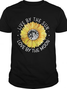 Sunflower Live By The Sun Love By The Moon Shirt
