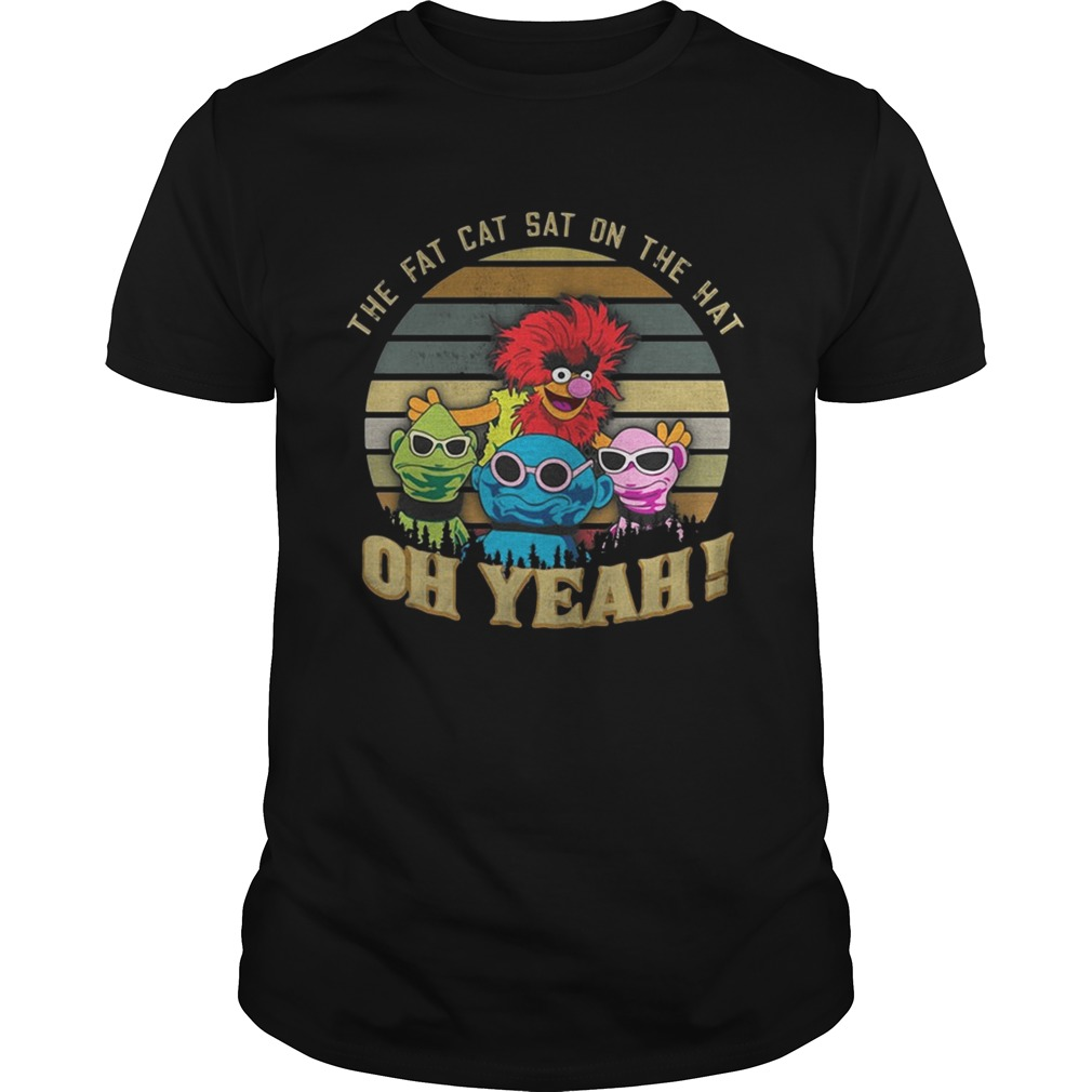 The Fat Cat Sat on the hat oh yeah Muppet sunset shirt